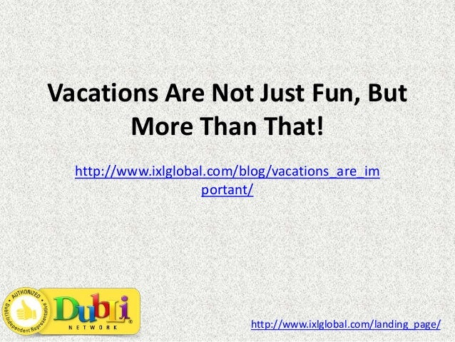 Vacations Are Not Just Fun But More - But portant