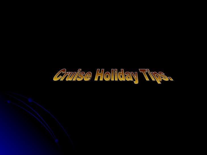 Cruise Holiday Tips.