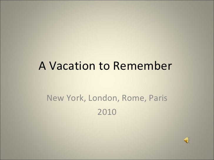 A Vacation to Remember New York, London, Rome, Paris 2010