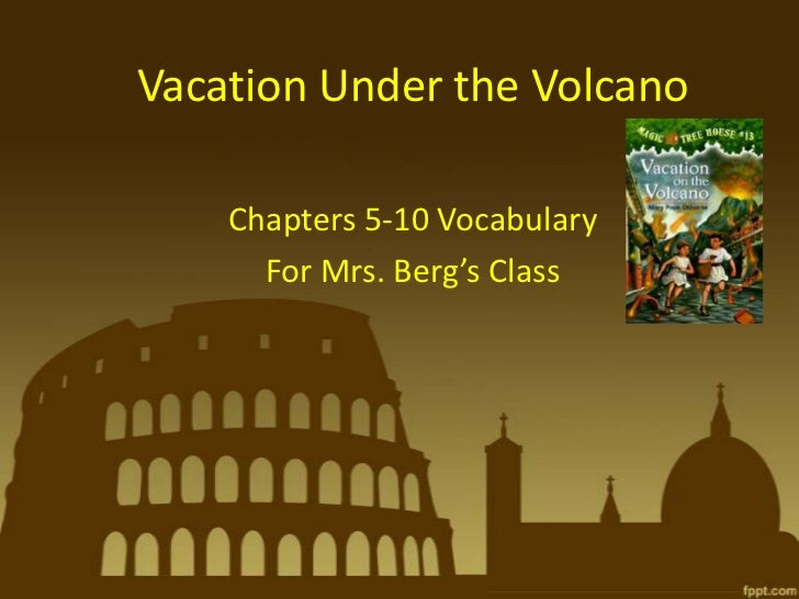 Vacation Under the Volcano    Chapters 5-10 Vocabulary      For Mrs. Berg's Class