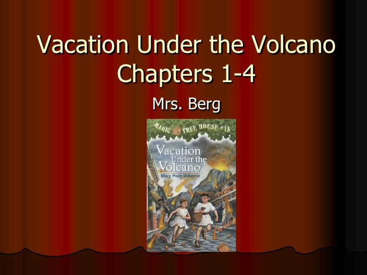 Vacation Under the Volcano       Chapters 1-4          Mrs. Berg
