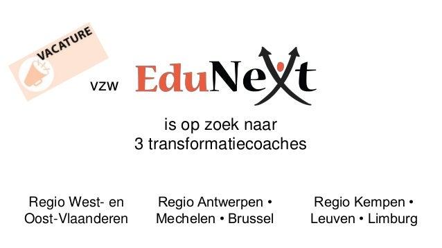 vzw is op zoek naar 3 transformatiecoaches Regio West- en Oost-Vlaanderen Regio Antwerpen • Mechelen • Brussel Regio Kempe...
