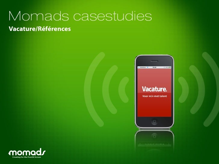 Momads casestudies Vacature/Références      Creating for the Fourth Screen