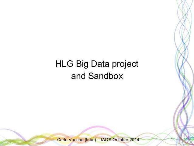 HLG Big Data project  and Sandbox  Carlo Vaccari (Istat) – IAOS October 2014 1