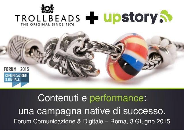 Contenuti e performance: una campagna native di successo. Forum Comunicazione & Digitale – Roma, 3 Giugno 2015