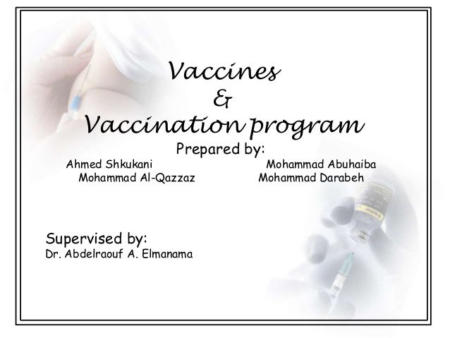 Vaccines               &      Vaccination program                       Prepared by:   Ahmed Shkukani                  Moh...