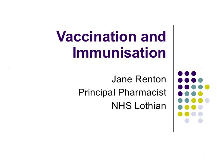Vaccination and Immunisation Jane Renton Principal Pharmacist NHS Lothian