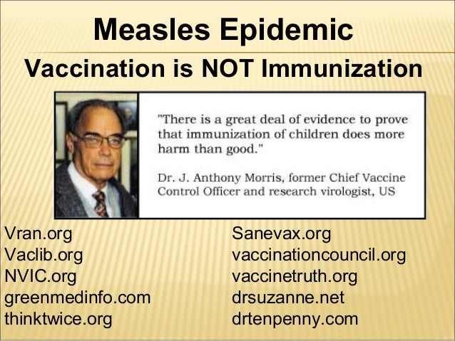 Vaccination is NOT Immunization Measles Epidemic Vran.org Vaclib.org NVIC.org greenmedinfo.com thinktwice.org Sanevax.org ...
