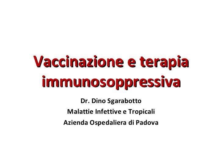 Vaccinazione e terapia immunosoppressiva Dr. Dino Sgarabotto Malattie Infettive e Tropicali Azienda Ospedaliera di Padova