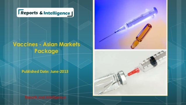 Vaccines - Asian Markets Package Published Date: June-2013 Reports and Intelligence