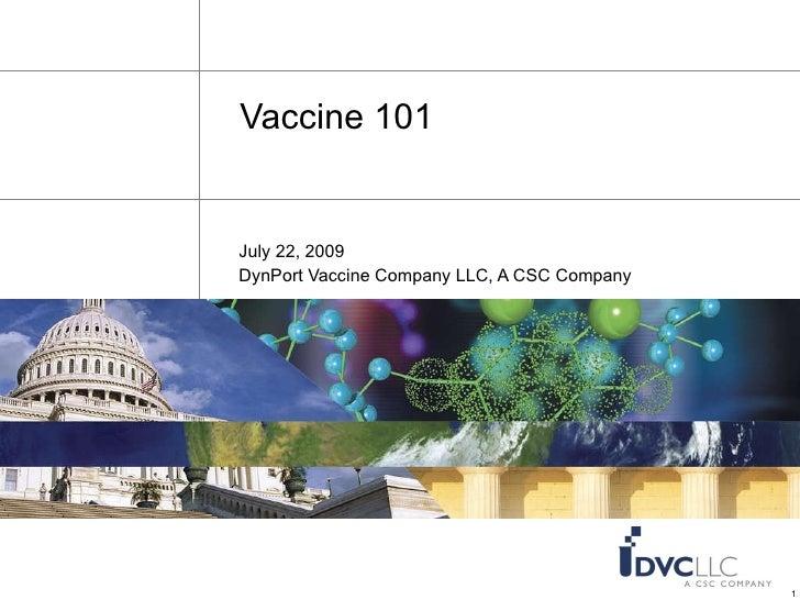 Vaccine 101 July 22, 2009 DynPort Vaccine Company LLC, A CSC Company