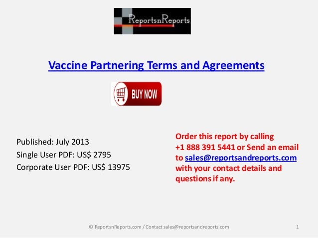 Vaccine Partnering Terms and Agreements Published: July 2013 Single User PDF: US$ 2795 Corporate User PDF: US$ 13975 Order...