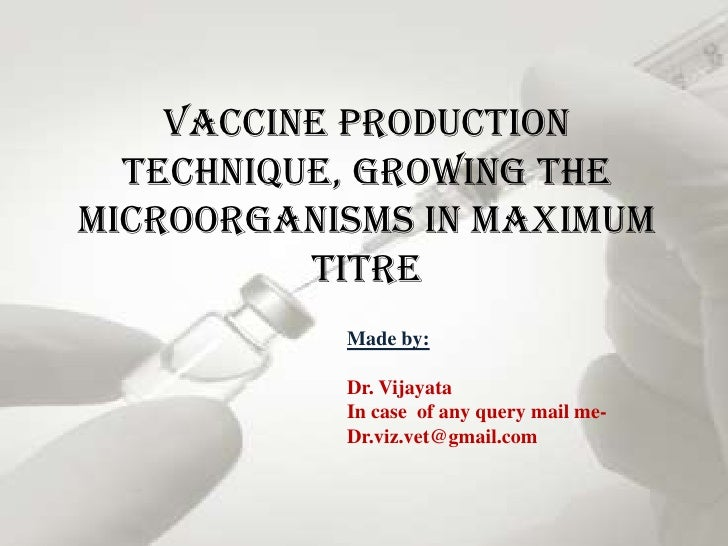 Vaccine Production  technique, Growing themicroorganisms in maximum          titre           Made by:           Dr. Vijaya...