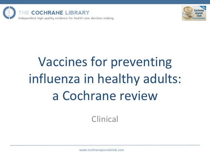 Vaccines for preventing influenza in healthy adults: a Cochrane review Clinical www.cochranejournalclub.com