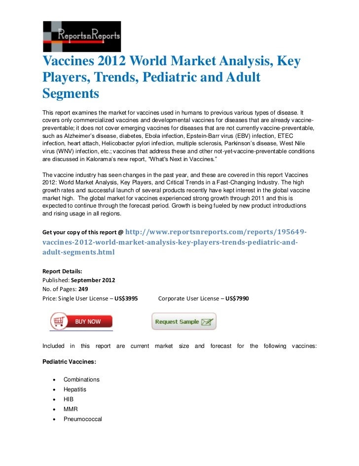 Vaccines 2012 World Market Analysis, KeyPlayers, Trends, Pediatric and AdultSegmentsThis report examines the market for va...