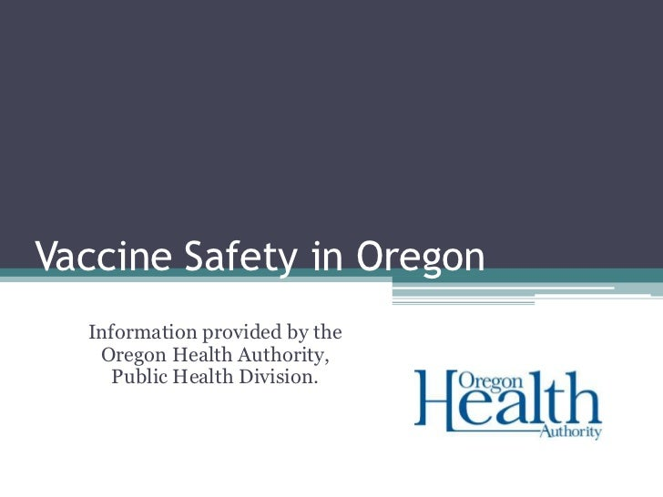 Vaccine Safety in Oregon  Information provided by the   Oregon Health Authority,     Public Health Division.