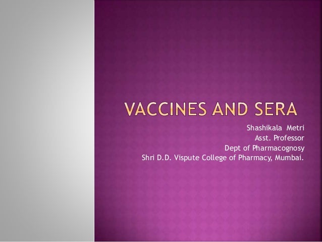 Shashikala Metri Asst. Professor Dept of Pharmacognosy Shri D.D. Vispute College of Pharmacy, Mumbai.