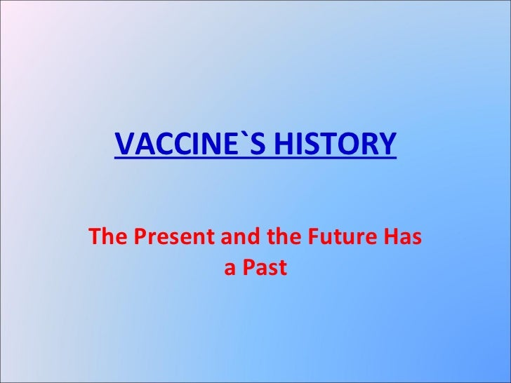 VACCINE`S HISTORY The Present and the Future Has a Past