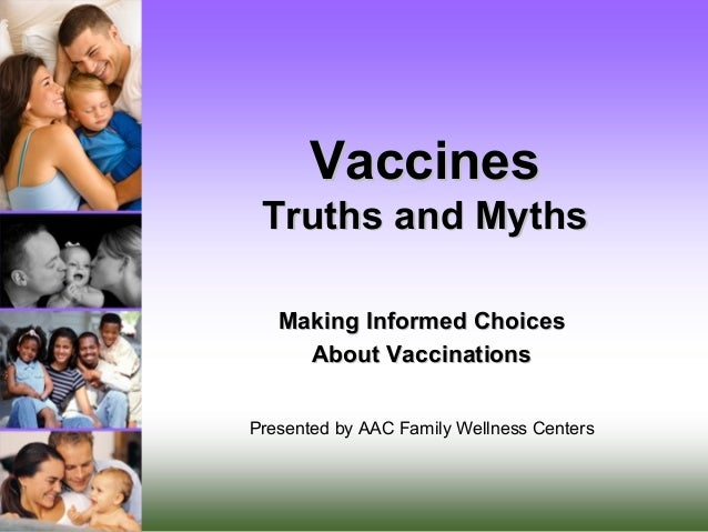 VaccinesVaccines Truths and MythsTruths and Myths Making Informed ChoicesMaking Informed Choices About VaccinationsAbout V...