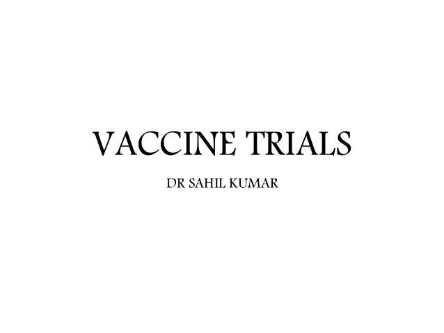 VACCINE TRIALS DR SAHIL KUMAR