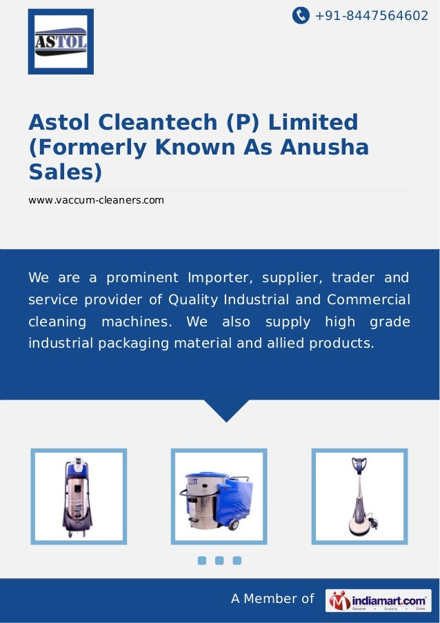 +91-8447564602  Astol Cleantech (P) Limited (Formerly Known As Anusha Sales) www.vaccum-cleaners.com  We are a prominent I...