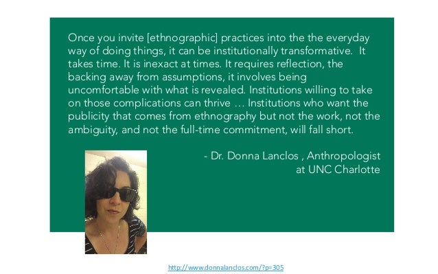 Once you invite [ethnographic] practices into the the everyday way of doing things, it can be institutionally transformati...