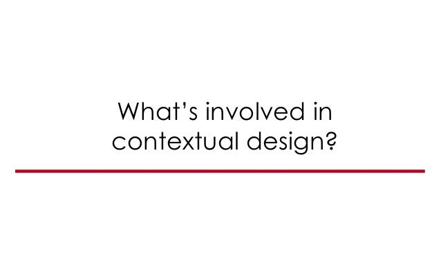 What's involved in contextual design?