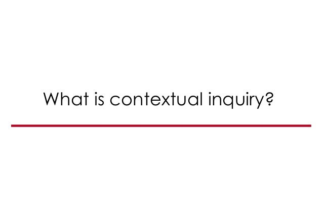 What is contextual inquiry?