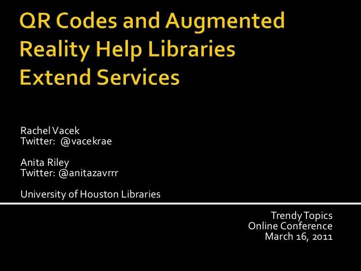 QR Codes and Augmented Reality Help LibrariesExtend Services <br />Rachel Vacek<br />Twitter:  @vacekrae<br />Anita Riley<...