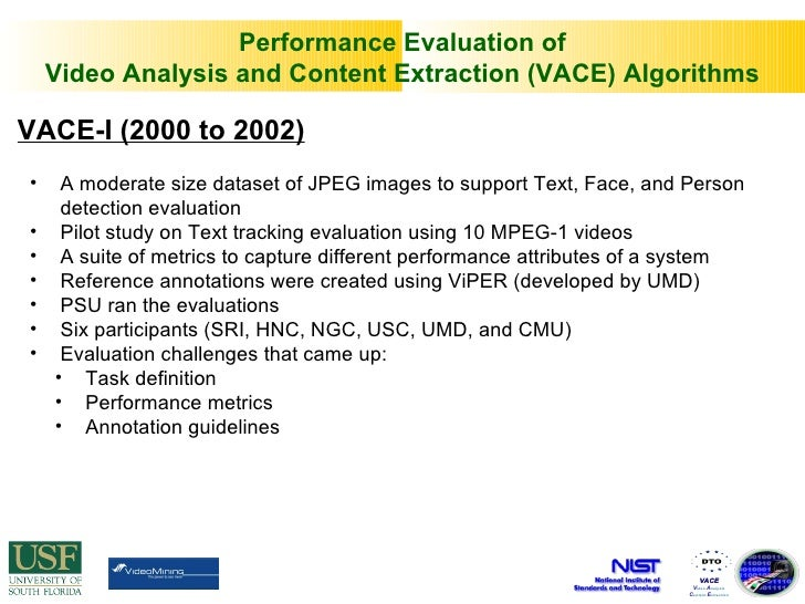 VACE-I (2000 to 2002) <ul><li>A moderate size dataset of JPEG images to support Text, Face, and Person detection evaluatio...