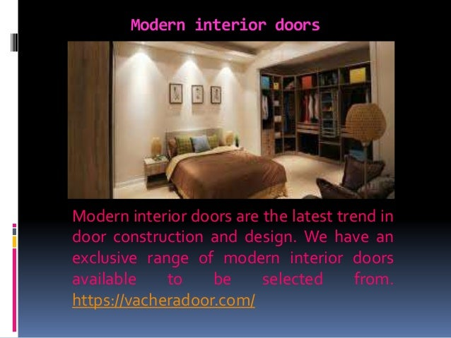 Modern interior doors Modern interior doors are the latest trend in door construction and design. We have an exclusive ran...