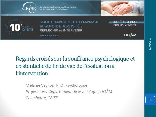 Regardscroiséssurlasouffrancepsychologiqueet existentielledefindevie:del'évaluationà l'intervention Mélanie Vachon, PhD, P...