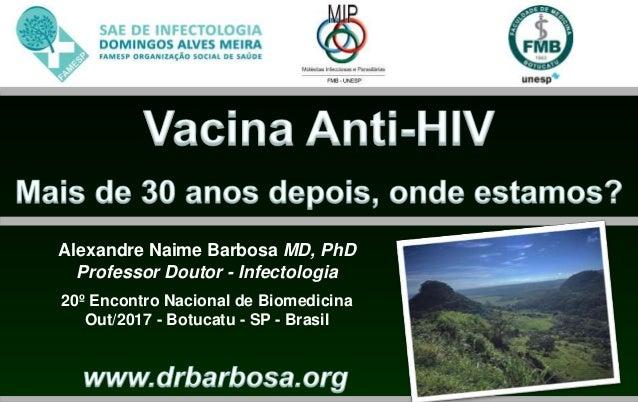 Alexandre Naime Barbosa MD, PhD Professor Doutor - Infectologia 20º Encontro Nacional de Biomedicina Out/2017 - Botucatu -...