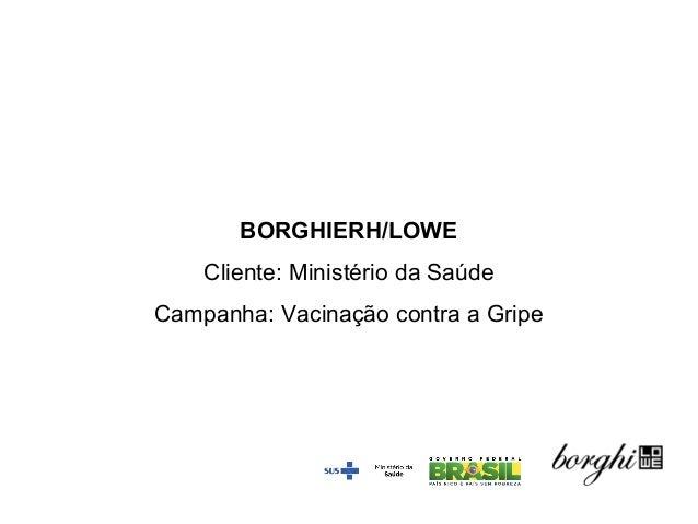 BORGHIERH/LOWE Cliente: Ministério da Saúde Campanha: Vacinação contra a Gripe