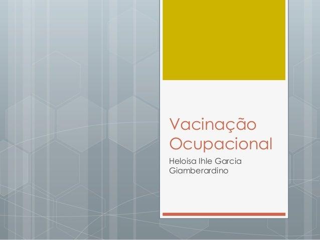 Vacinação Ocupacional Heloisa Ihle Garcia Giamberardino