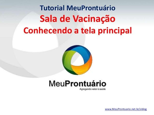 Tutorial MeuProntuário    Sala de VacinaçãoConhecendo a tela principal                      www.MeuProntuario.net.br/oblog