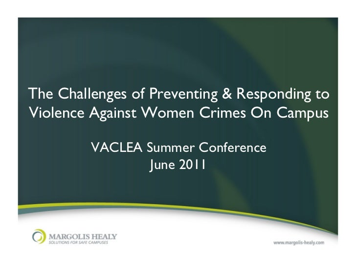 The Challenges of Preventing & Responding toViolence Against Women Crimes On Campus                              VACLEA ...