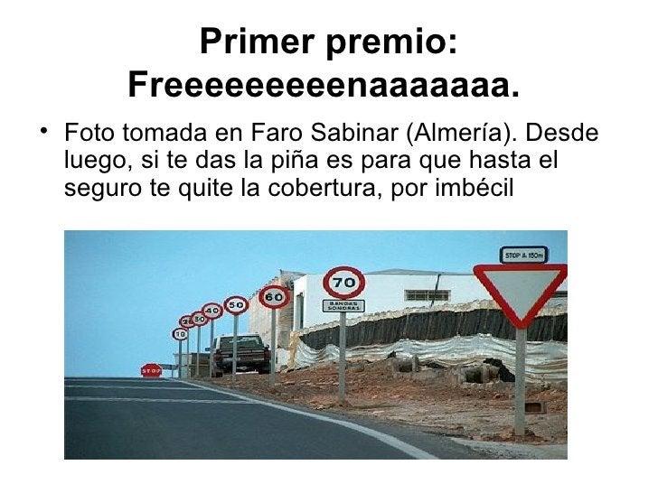 Primer premio: Freeeeeeeeenaaaaaaa.   <ul><li>Foto tomada en Faro Sabinar (Almería). Desde luego, si te das la piña es par...