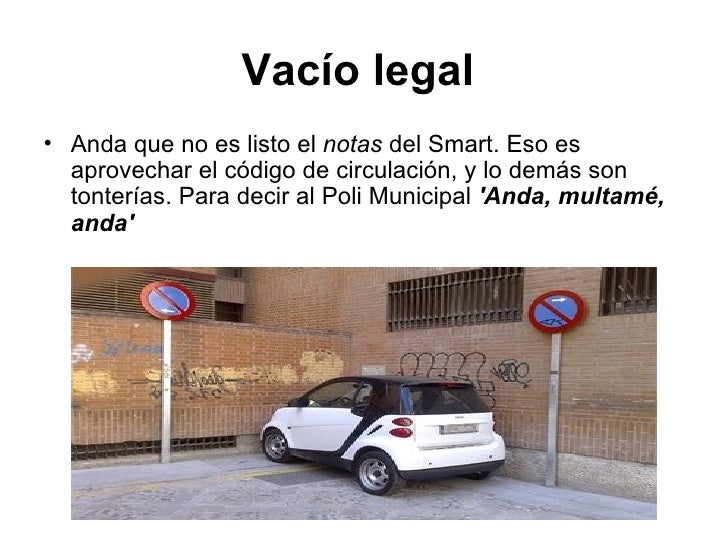Vacío legal   <ul><li>Anda que no es listo el  notas  del Smart. Eso es aprovechar el código de circulación, y lo demás so...