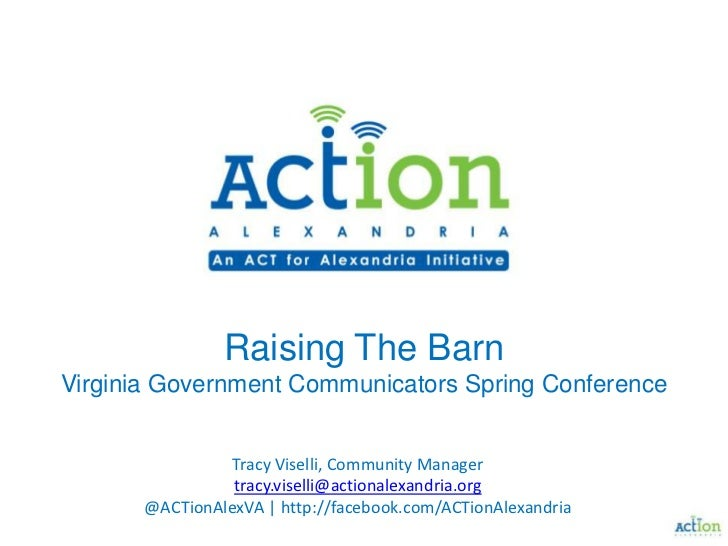 Raising The BarnVirginia Government Communicators Spring Conference<br />Tracy Viselli, Community Manager<br />tracy.visel...