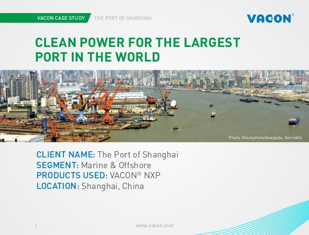 VACON CASE STUDY  THE PORT OF SHANGHAI  CLEAN POWER FOR THE LARGEST PORT IN THE WORLD  Photo iStockphoto/Anegada, /bernott...
