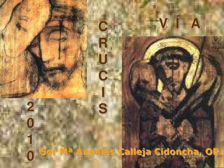 V  Í   A<br />CRUCIS<br />201<br />0<br />Sor Mª Ángeles Calleja Cidoncha, OP<br />