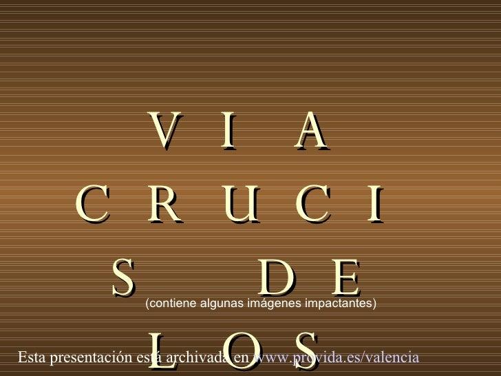 VIA CRUCIS DE LOS INOCENTES (contiene algunas imágenes impactantes) Esta presentación está archivada en  www.provida.es/va...