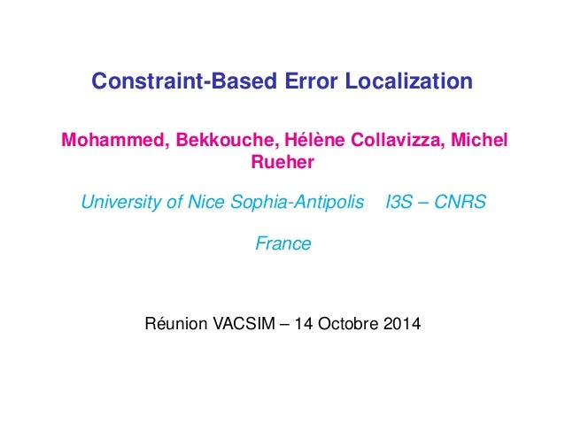 Draft Constraint-Based Error Localization Mohammed, Bekkouche, Hélène Collavizza, Michel Rueher University of Nice Sophia-...