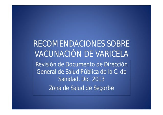 RECOMENDACIONES SOBRE VACUNACIÓN DE VARICELA Revisión de Documento de Dirección General de Salud Pública de la C. de Sanid...