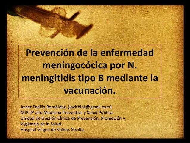 Prevención de la enfermedad meningocócica por N. meningitidis tipo B mediante la vacunación. Javier Padilla Bernáldez. (ja...