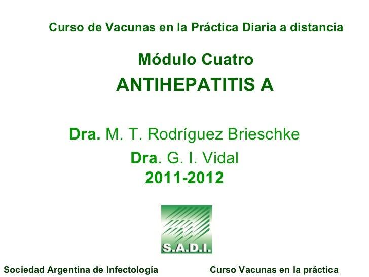 Curso de Vacunas en la Práctica Diaria a distancia Módulo Cuatro   ANTIHEPATITIS A   Dra.  M. T. Rodríguez Brieschke Dra ....