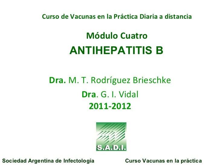 Curso de Vacunas en la Práctica Diaria a distancia Módulo Cuatro   ANTIHEPATITIS B   Dra.  M. T. Rodríguez Brieschke Dra ....