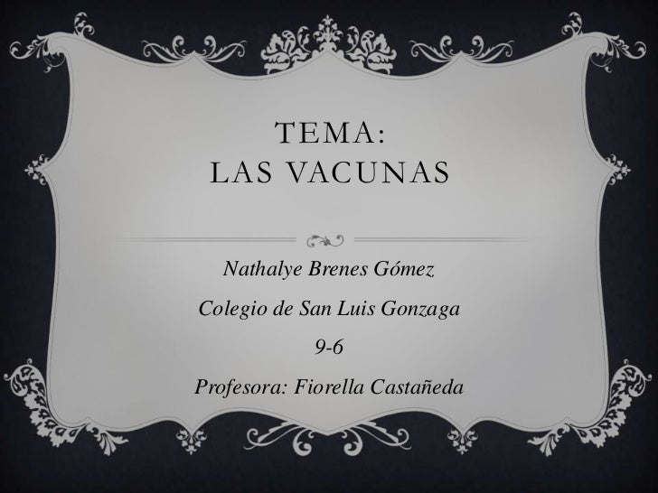 TEMA: LAS VACUNAS   Nathalye Brenes GómezColegio de San Luis Gonzaga            9-6Profesora: Fiorella Castañeda