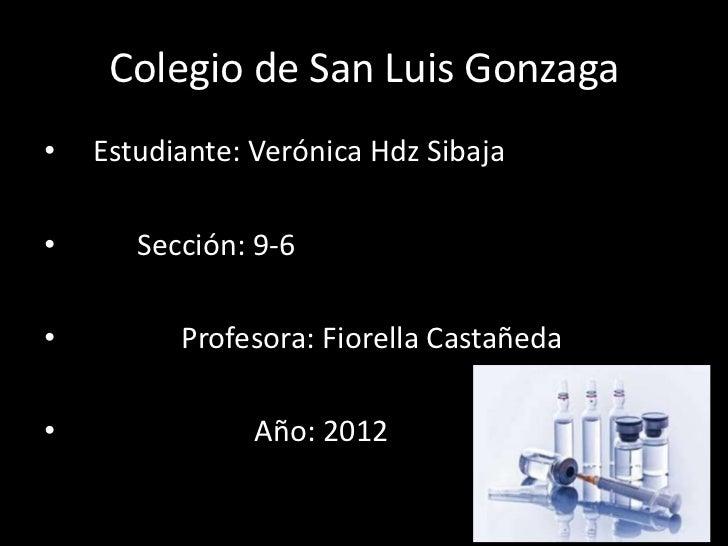 Colegio de San Luis Gonzaga•   Estudiante: Verónica Hdz Sibaja•      Sección: 9-6•         Profesora: Fiorella Castañeda• ...